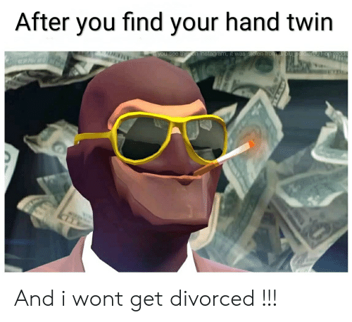 Instagram, Reddit, and You: After you find your hand twin  you see this on Instagram, it was stolen from u/p And i wont get divorced !!!