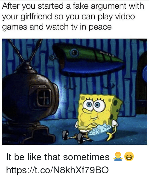 Be Like, Fake, and Video Games: After you started a fake argument with  your girlfriend so you can play video  games and watch tv in peace  ocks  5 It be like that sometimes 🤷‍♂️😆 https://t.co/N8khXf79BO