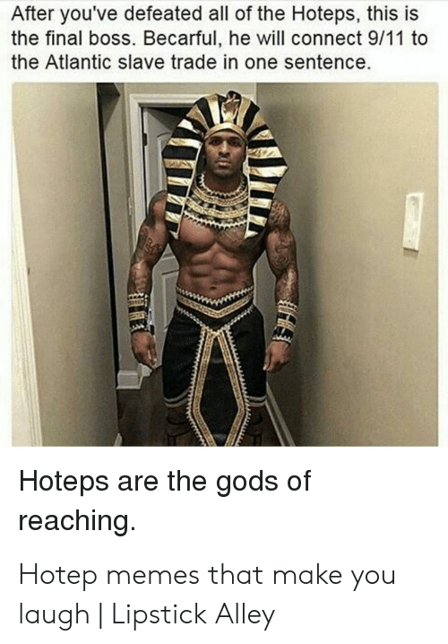 9/11, Final Boss, and Memes: After you've defeated all of the Hoteps, this is  the final boss. Becarful, he will connect 9/11 to  the Atlantic slave trade in one sentence  Hoteps are the gods of  reaching Hotep memes that make you laugh | Lipstick Alley