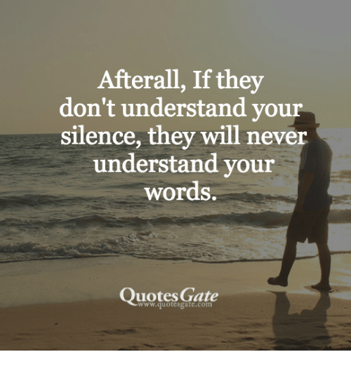 Afterall If They Dont Understand Your Silence They Will Never