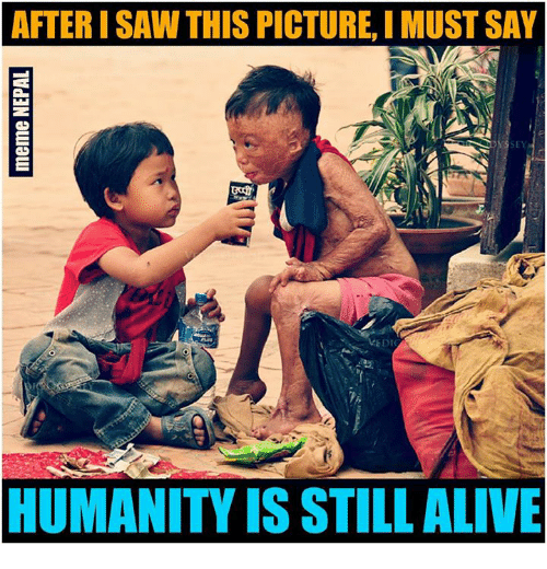 Nepali, Still, and  Say: AFTERISAW THIS PICTURE, I MUST SAY  SEY  LEDIC  HUMANITYIS STILL ALIVE