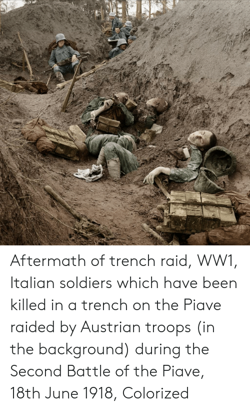 Soldiers, Austrian, and Been: Aftermath of trench raid, WW1, Italian soldiers which have been killed in a trench on the Piave raided by Austrian troops (in the background) during the Second Battle of the Piave, 18th June 1918, Colorized