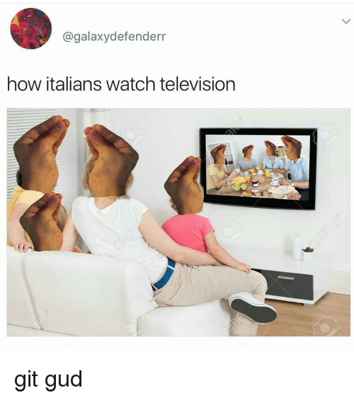 Memes, 🤖, and Git: agalaxydefenderr  how italians watch television git gud