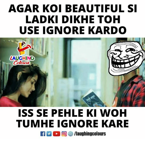 Beautiful, Indianpeoplefacebook, and Iss: AGAR KOI BEAUTIFUL S  LADKI DIKHE TOH  USE IGNORE KARDO  LAUGHING  Colours  ISS SE PEHLE KI WOH  TUMHE IGNORE KARE  R 回5/laughingcolours