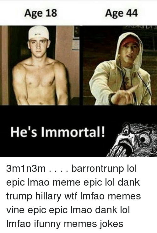 age 44 age 18 hes immortal 3m1n3m 12775462 ✅ 25 best memes about ifunny memes ifunny memes