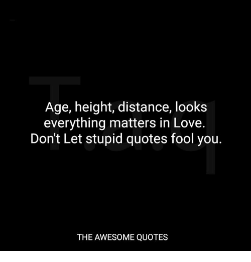 Age Height Distance Looks Everything Matters In Love Dont Let