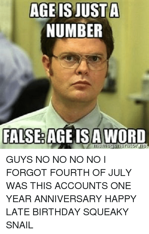 age is justa number falserage isa word guys no no 24838743 ✅ 25 best memes about happy late birthday happy late birthday