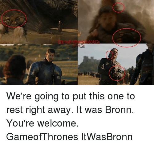 Memes, 🤖, and Gameofthrones: AGE We're going to put this one to rest right away. It was Bronn. You're welcome. GameofThrones ItWasBronn