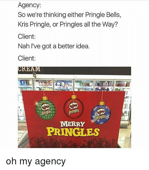 agency so were thinking either pringle bells kris pringle or 9791658 ✅ 25 best memes about merry pringles merry pringles memes,Pringles Meme