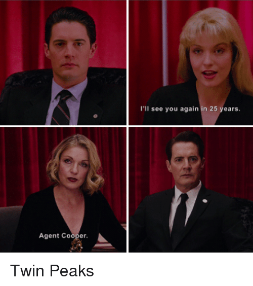 agent cooper ill see you again in 25 years twin 21868824 ✅ 25 best memes about twin peaks twin peaks memes