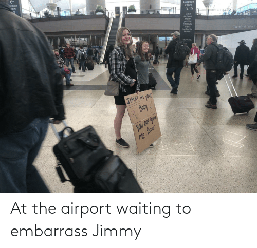 Air Canada, American, and Canada: aggage  Claim  Baggage  Claim  10-19  United  Air Canada  Allegiant  American  Denver Air  Connection  JetBlue  Sun Country  WestJet  Terminal West  1wetin uta  JIMAY Hts your  Buby  you CON igure  Me frer At the airport waiting to embarrass Jimmy