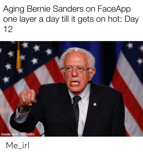 Bernie Sanders, Irl, and Me IRL: Aging Bernie Sanders on FaceApp  one layer a day till it gets on hot: Day  12  made with mematic Me_irl