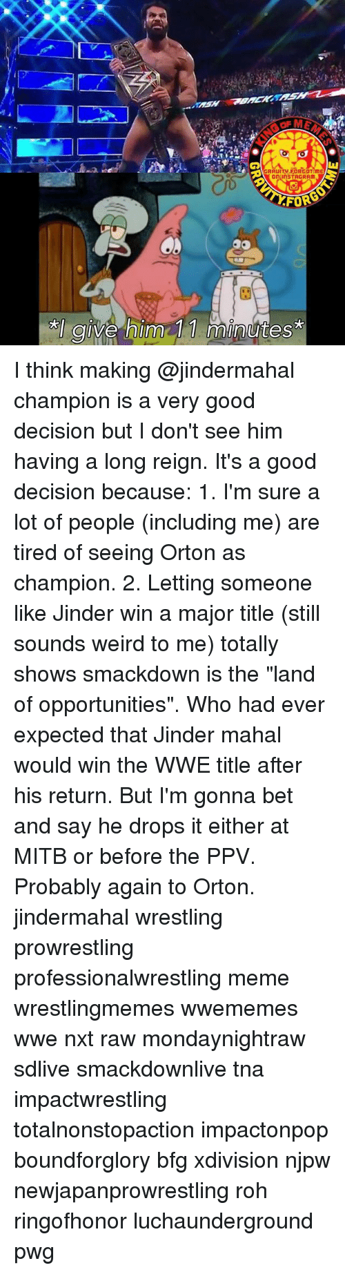 """Instagram, Meme, and Memes: AGRAUITM FORGOT ME  on InSTAGRAM  FOR  Ive Inn  mint I think making @jindermahal champion is a very good decision but I don't see him having a long reign. It's a good decision because: 1. I'm sure a lot of people (including me) are tired of seeing Orton as champion. 2. Letting someone like Jinder win a major title (still sounds weird to me) totally shows smackdown is the """"land of opportunities"""". Who had ever expected that Jinder mahal would win the WWE title after his return. But I'm gonna bet and say he drops it either at MITB or before the PPV. Probably again to Orton. jindermahal wrestling prowrestling professionalwrestling meme wrestlingmemes wwememes wwe nxt raw mondaynightraw sdlive smackdownlive tna impactwrestling totalnonstopaction impactonpop boundforglory bfg xdivision njpw newjapanprowrestling roh ringofhonor luchaunderground pwg"""