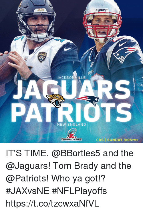 England, Memes, and Patriotic: AGS  ACKSONYLLE  JAGUARS  PATRIOTS  NEW ENGLAND  CHAMPIONSHIP  CBSI SUNDAY 3:05PMET IT'S TIME.  @BBortles5 and the @Jaguars! Tom Brady and the @Patriots!  Who ya got!? #JAXvsNE #NFLPlayoffs https://t.co/tzcwxaNfVL