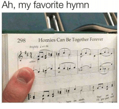 Earth, Forever, and Ares: Ah, my favorite hymn  298  Homies Can Be Together Forever  Brightly0-96  ction  They ares  I pre-pare m  here on earth