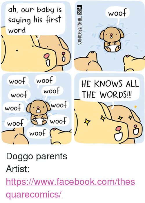 """Facebook, Parents, and facebook.com: ah, our baby is  WOo  saying his fir  word  woof woof  woof woof  HE KNOWS ALL  THE WORDSI!  woof  Woo  woo  woof  Woo <p>Doggo parents</p>  Artist: <a href=""""https://www.facebook.com/thesquarecomics/"""">https://www.facebook.com/thesquarecomics/</a>"""