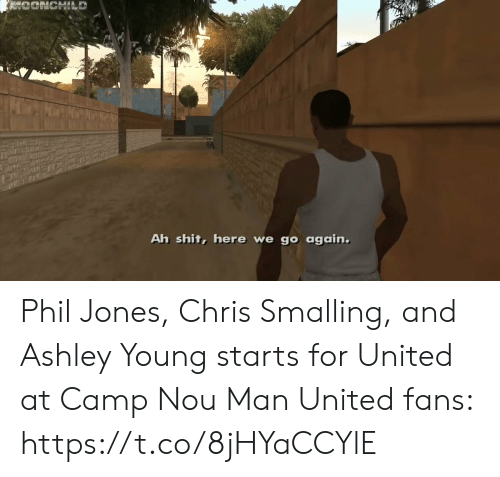 me.me: Ah shit, here we go again. Phil Jones, Chris Smalling, and Ashley Young starts for United at Camp Nou  Man United fans:   https://t.co/8jHYaCCYlE