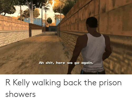 Funny, R. Kelly, and Shit: Ah shit, here we go again. R Kelly walking back the prison showers