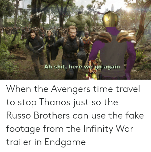 Ah Shit Here We Go Again When the Avengers Time Travel to ...
