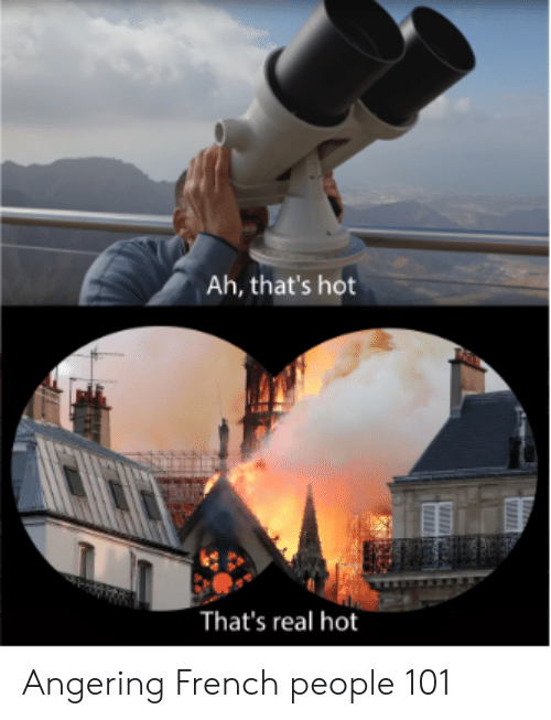 Ah That's Hot That's Real Hot Angering French People 101