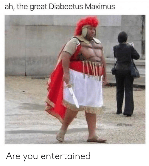 ah-the-great-diabeetus-maximus-are-you-entertained-47217262.png