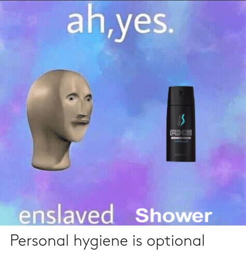 Ahyes AXE APOLLO Enslaved Shower Personal Hygiene Is Optional