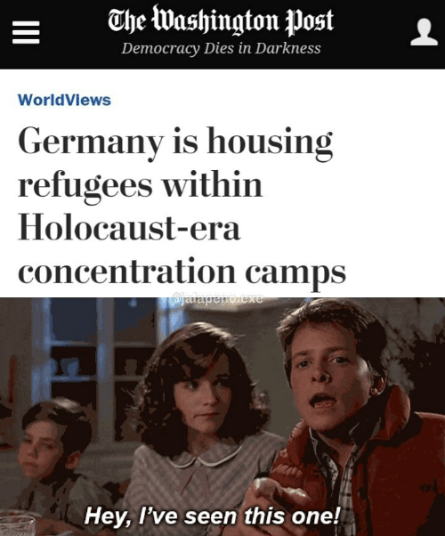 Germany, Holocaust, and Democracy: ahe Washington postL  Democracy Diesin Darkness  WorldViews  Germany is housing  refugees within  Holocaust-era  concentration camps  Hey, l've seen this one!