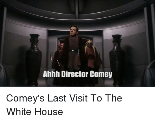 Politics, White House, and House: Ahhh Director Comey Comey's Last Visit To The White House