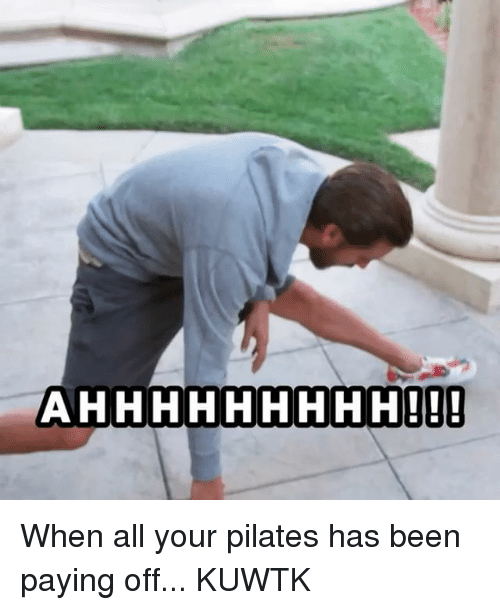 ahhhhhhhhh when all your pilates has been paying off kuwtk 7670164 ✅ 25 best memes about pilates pilates memes