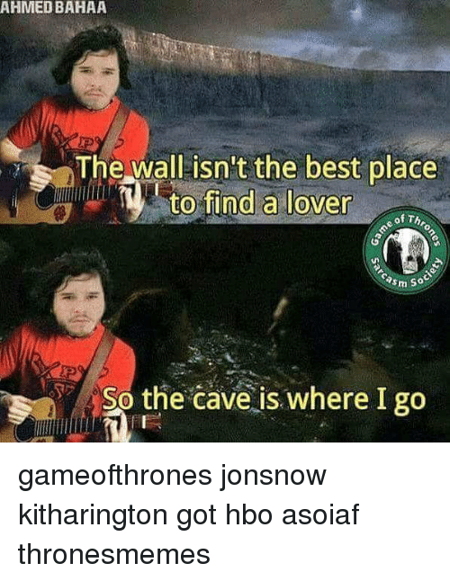 Hbo, Memes, and Best: AHMED BAHAA  The wall isn't the best place  to find a lover  of Th  asm so  So the cave is where I go gameofthrones jonsnow kitharington got hbo asoiaf thronesmemes