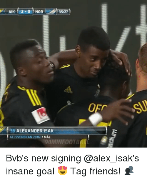 Aik 2 0 Nor 3527 36 Alexander Isak 7 Mal Allsvenskan 2016 90 Minfootb Bvb S New Signing Insane Goal Tag Friends Meme On Me Me