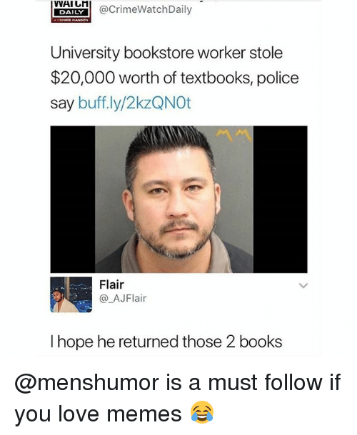 Books, Love, and Memes: AIL  @CrimeWatchDaily  DAILY  University bookstore worker stole  $20,000 worth of textbooks, police  say buff.ly/2kzQNOt  Flair  @AJFlair  I hope he returned those 2 books @menshumor is a must follow if you love memes 😂