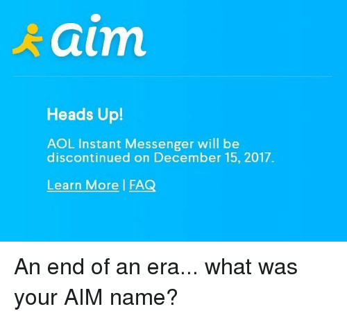 aim heads up aol instant messenger will be discontinued on 28158297 aim heads up! aol instant messenger will be discontinued on