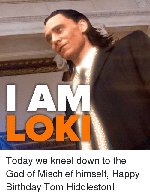 Memes, 🤖, and Tom Hiddleston: AIM Today we kneel down to the God of Mischief himself, Happy Birthday Tom Hiddleston!