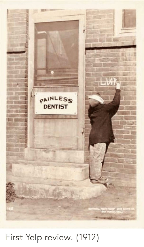 Yelp, First, and Review: AINLESs  DENTIST First Yelp review. (1912)