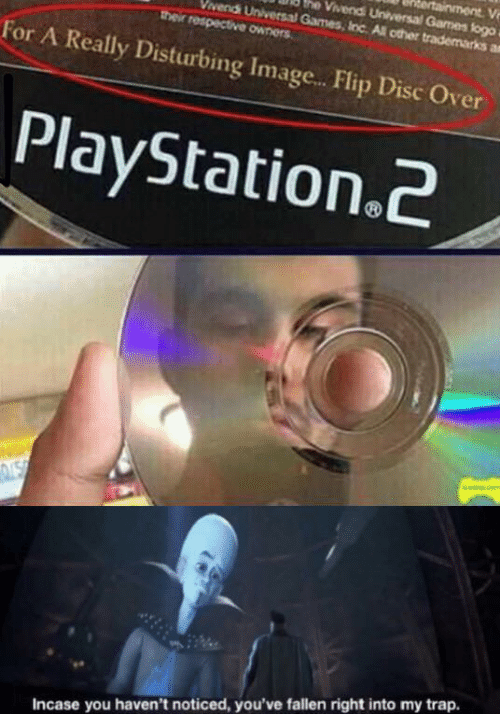 PlayStation, Trap, and Games: ainment V  he Vivendi Universal Games flogo  vendi Universal Games, Inc All other trademarks a  their respective owners  For A Really Disturbing Imag...Flip Disc Over  PlayStation.2  NSN  Incase you haven't noticed, you've fallen right into my trap.