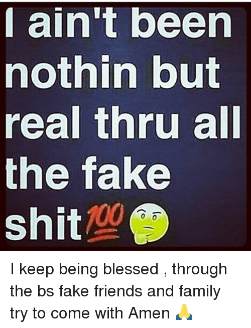 aint been nothin but real thru all the fake shit 18562680 ✅ 25 best memes about fake friends and family fake friends and
