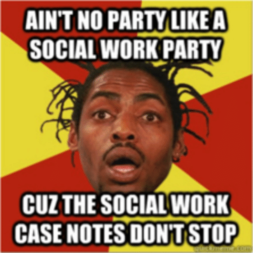 aint no party like a social work party cuz the 14186612 ain't no party like a social work party cuz the social work case,Social Work Meme
