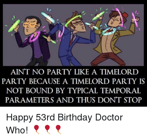 aint no party like a timelord party because a timelord 7729762 aint no party like a timelord party because a timelord party is