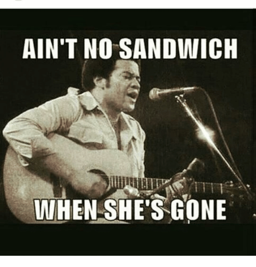 Aint No Sandwich When Shes Gone Meme On Meme