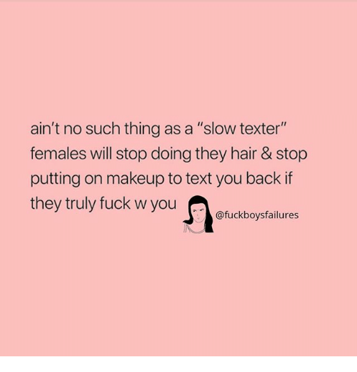 """Makeup, Fuck, and Hair: ain't no such thing as a """"slow texter""""  females will stop doing they hair & stop  putting on makeup to text you back if  they truly fuck w you  .rl @fuckboysfailures"""
