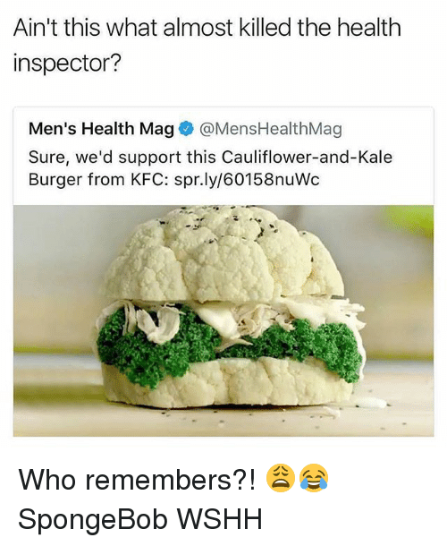Kfc, Memes, and SpongeBob: Ain't this what almost killed the health  inspector?  Men's Health Magネ@MensHealthMag  Sure, we'd support this Cauliflower-and-Kale  Burger from KFC: spr.ly/60158nuWc Who remembers?! 😩😂 SpongeBob WSHH