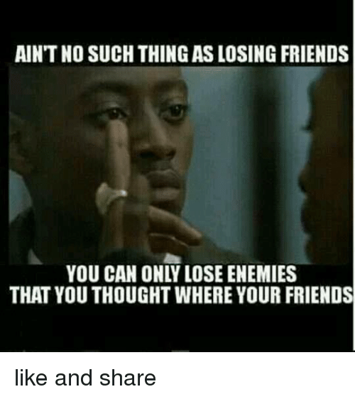 aintno such thing as losing friends that you thought whereyour 15296326 aintno such thing as losing friends that you thought whereyour