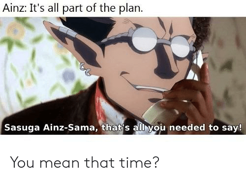 Ainz It S All Part Of The Plan Sasuga Ainz Sama That S All Vou Needed To Say You Mean That Time Anime Meme On Me Me With focus on its relation to presupposition. plan sasuga ainz sama