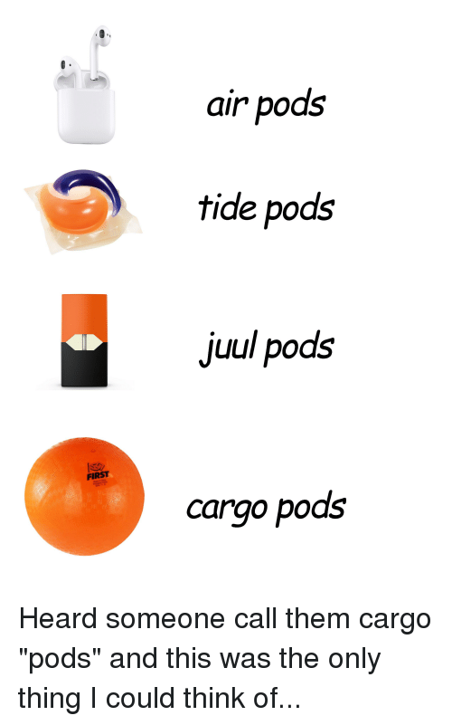Air Pods Tide Pods Juul Pods FIRST Cargo Pods | Air Meme on