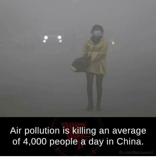 Memes, China, and 🤖: Air pollution is killing an average  of 4,000 people a day in China.  fb.com/factsweird