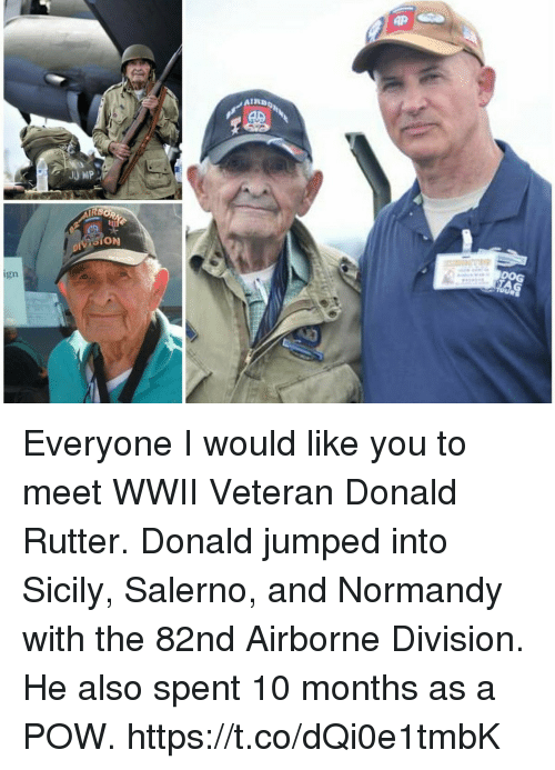 Memes, Jumped, and 🤖: AIR  SION  DOG  1n Everyone I would like you to meet WWII Veteran Donald Rutter. Donald jumped into Sicily, Salerno, and Normandy with the 82nd Airborne Division. He also spent 10 months as a POW. https://t.co/dQi0e1tmbK