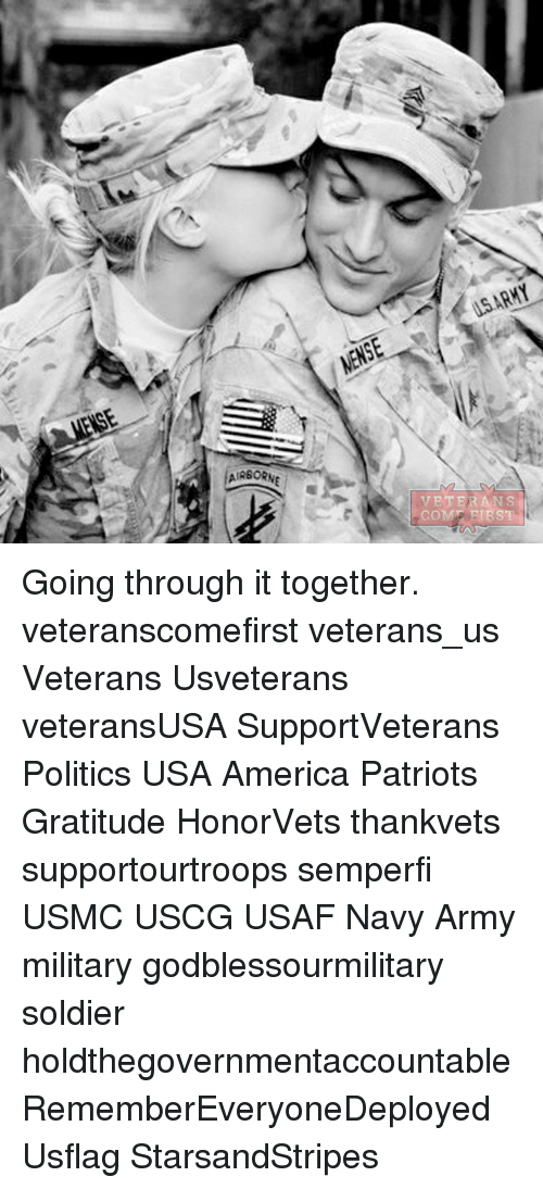 America, Memes, and Patriotic: AIR60  MENSE  VETERANS  COME FIRST Going through it together. veteranscomefirst veterans_us Veterans Usveterans veteransUSA SupportVeterans Politics USA America Patriots Gratitude HonorVets thankvets supportourtroops semperfi USMC USCG USAF Navy Army military godblessourmilitary soldier holdthegovernmentaccountable RememberEveryoneDeployed Usflag StarsandStripes