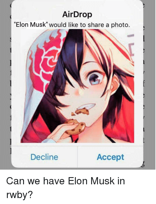 """Rwby, Elon Musk, and Can: AirDrop  """"Elon Musk"""" would like to share a photo.  Decline  Accept"""