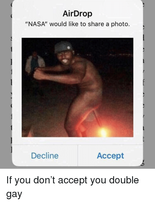 "Nasa, Gay, and Photo: AirDrop  ""NASA"" would like to share a photo.  Decline  Accept"